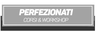 Perfezionati corsi e workshop